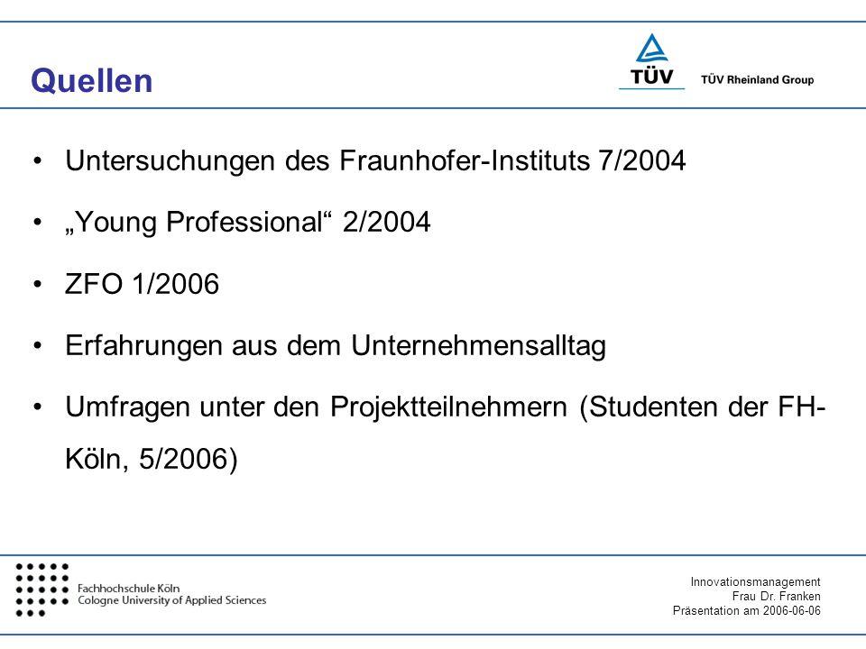 Innovationsmanagement Frau Dr. Franken Präsentation am 2006-06-06 Quellen Untersuchungen des Fraunhofer-Instituts 7/2004 Young Professional 2/2004 ZFO