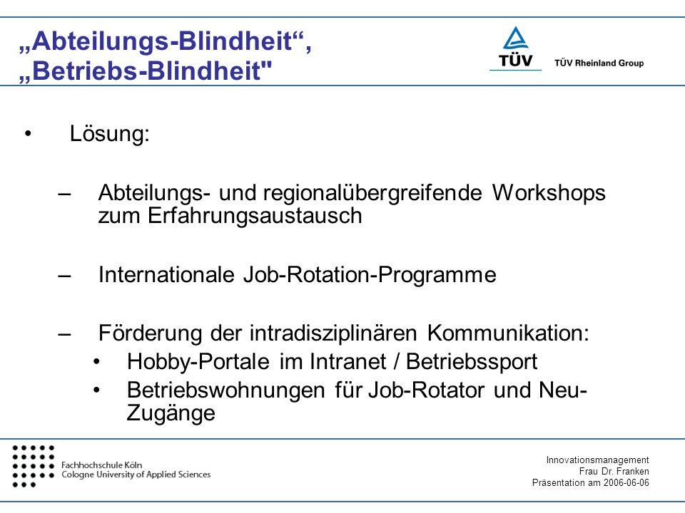 Innovationsmanagement Frau Dr. Franken Präsentation am 2006-06-06 Abteilungs-Blindheit, Betriebs-Blindheit