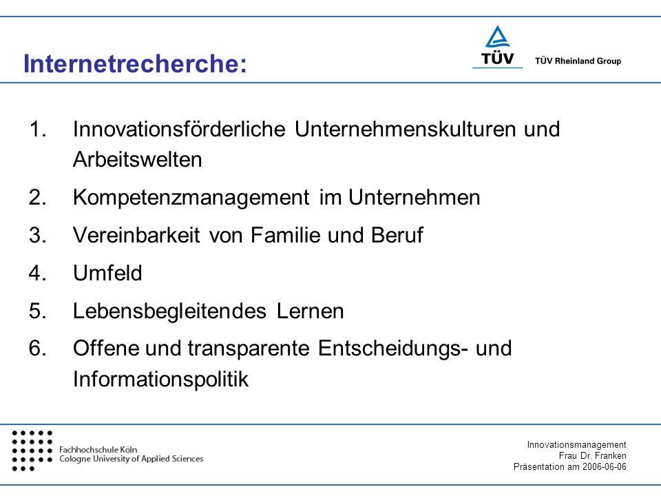 Innovationsmanagement Frau Dr. Franken Präsentation am 2006-06-06 1.Innovationsförderliche Unternehmenskulturen und Arbeitswelten 2.Kompetenzmanagemen