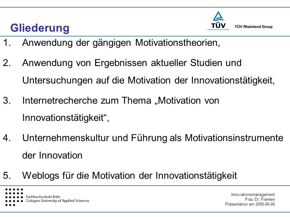 Innovationsmanagement Frau Dr. Franken Präsentation am 2006-06-06 Gliederung 1.Anwendung der gängigen Motivationstheorien, 2.Anwendung von Ergebnissen