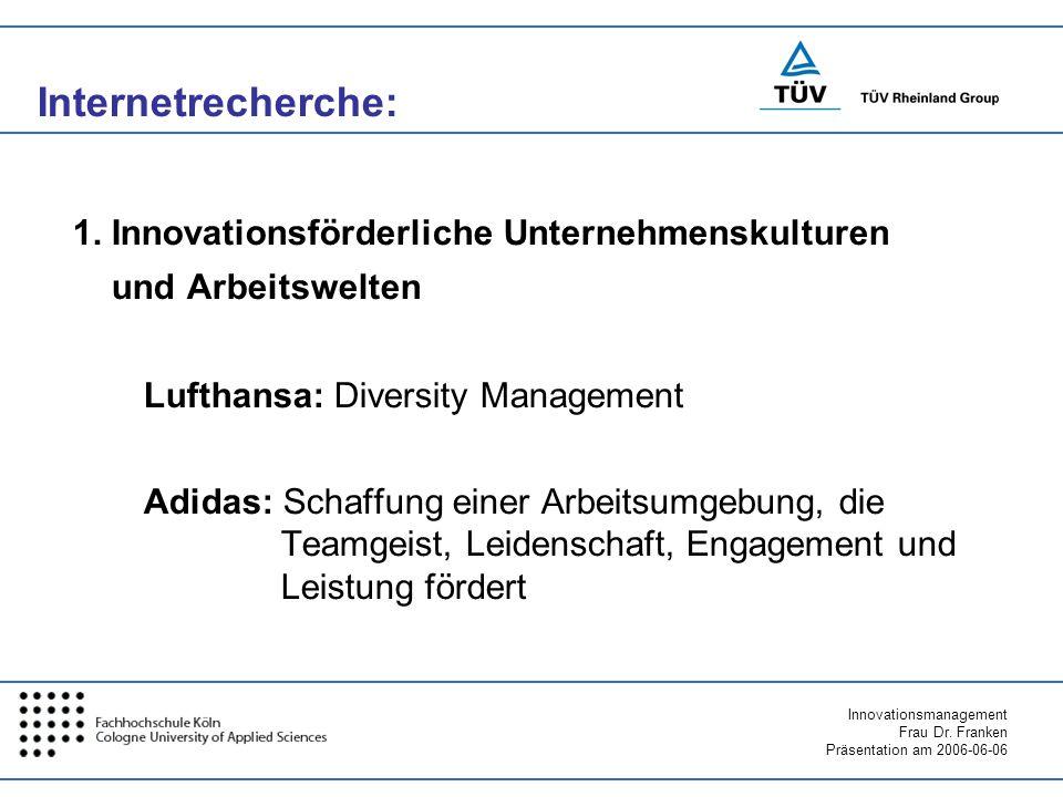 Innovationsmanagement Frau Dr. Franken Präsentation am 2006-06-06 1. Innovationsförderliche Unternehmenskulturen und Arbeitswelten Lufthansa: Diversit