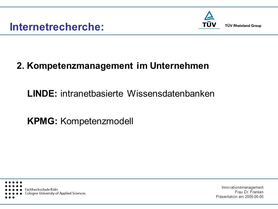 Innovationsmanagement Frau Dr. Franken Präsentation am 2006-06-06 2. Kompetenzmanagement im Unternehmen LINDE: intranetbasierte Wissensdatenbanken KPM