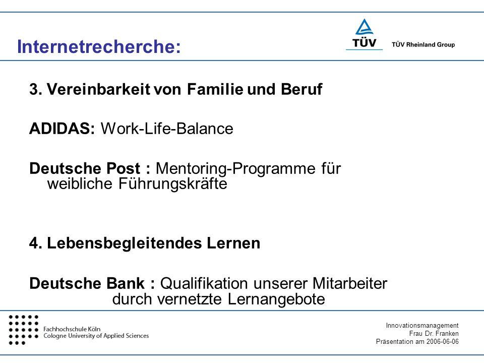Innovationsmanagement Frau Dr. Franken Präsentation am 2006-06-06 3. Vereinbarkeit von Familie und Beruf ADIDAS: Work-Life-Balance Deutsche Post : Men