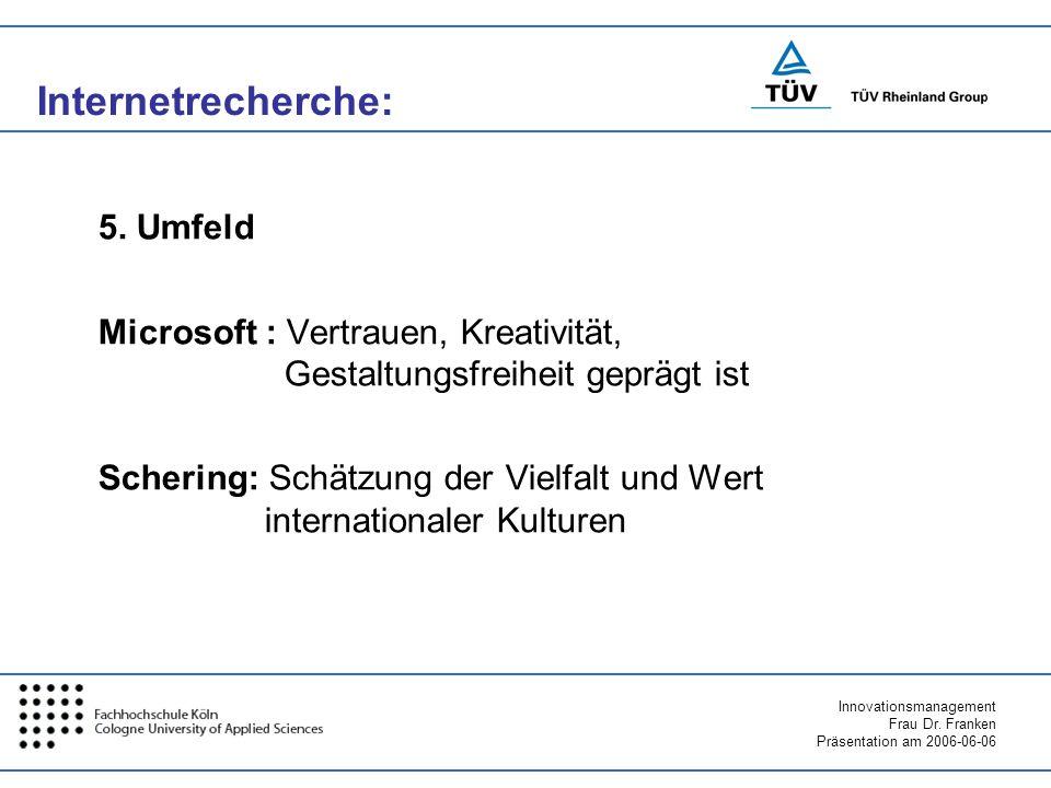Innovationsmanagement Frau Dr. Franken Präsentation am 2006-06-06 5. Umfeld Microsoft : Vertrauen, Kreativität, Gestaltungsfreiheit geprägt ist Scheri