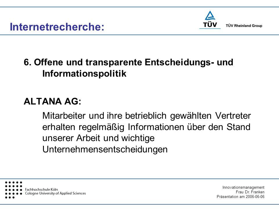 Innovationsmanagement Frau Dr. Franken Präsentation am 2006-06-06 6. Offene und transparente Entscheidungs- und Informationspolitik ALTANA AG: Mitarbe
