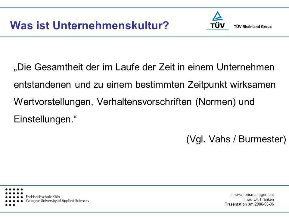 Innovationsmanagement Frau Dr. Franken Präsentation am 2006-06-06 Was ist Unternehmenskultur? Die Gesamtheit der im Laufe der Zeit in einem Unternehme