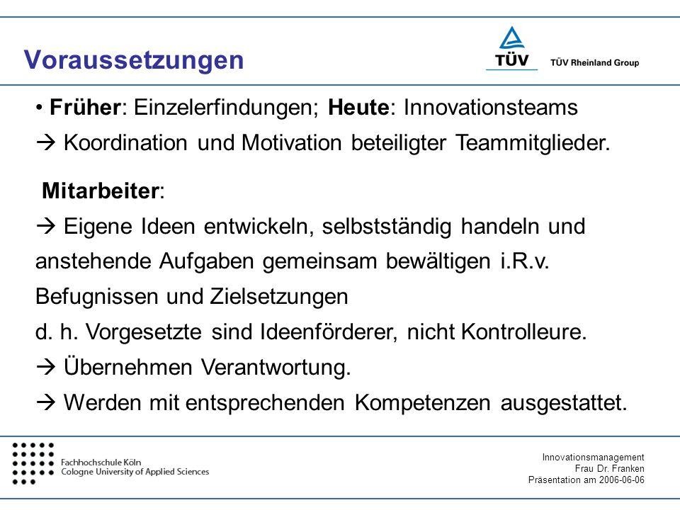 Innovationsmanagement Frau Dr. Franken Präsentation am 2006-06-06 Voraussetzungen Früher: Einzelerfindungen; Heute: Innovationsteams Koordination und