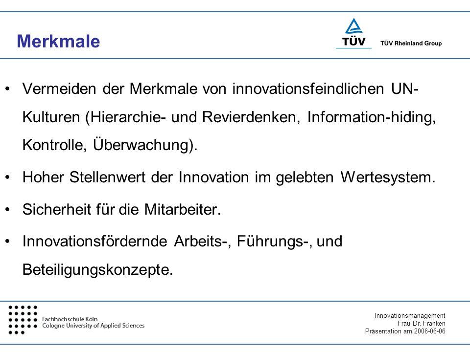 Innovationsmanagement Frau Dr. Franken Präsentation am 2006-06-06 Merkmale Vermeiden der Merkmale von innovationsfeindlichen UN- Kulturen (Hierarchie-