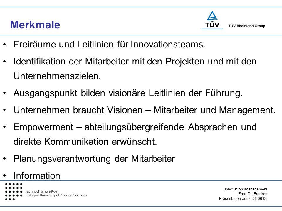 Innovationsmanagement Frau Dr. Franken Präsentation am 2006-06-06 Merkmale Freiräume und Leitlinien für Innovationsteams. Identifikation der Mitarbeit
