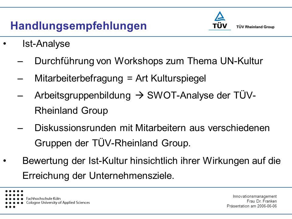 Innovationsmanagement Frau Dr. Franken Präsentation am 2006-06-06 Handlungsempfehlungen Ist-Analyse –Durchführung von Workshops zum Thema UN-Kultur –M