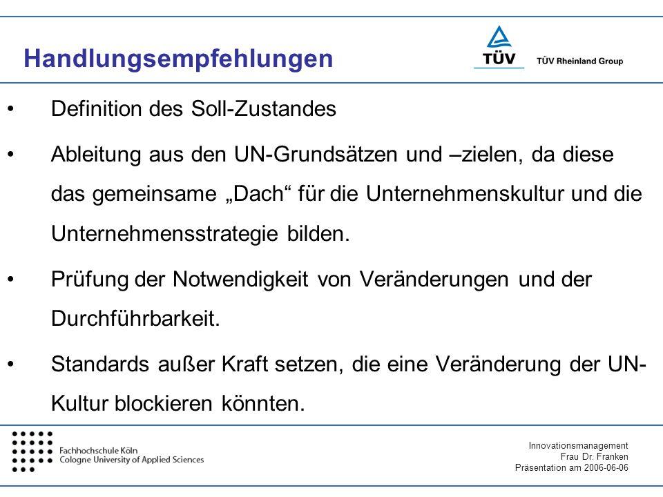 Innovationsmanagement Frau Dr. Franken Präsentation am 2006-06-06 Handlungsempfehlungen Definition des Soll-Zustandes Ableitung aus den UN-Grundsätzen