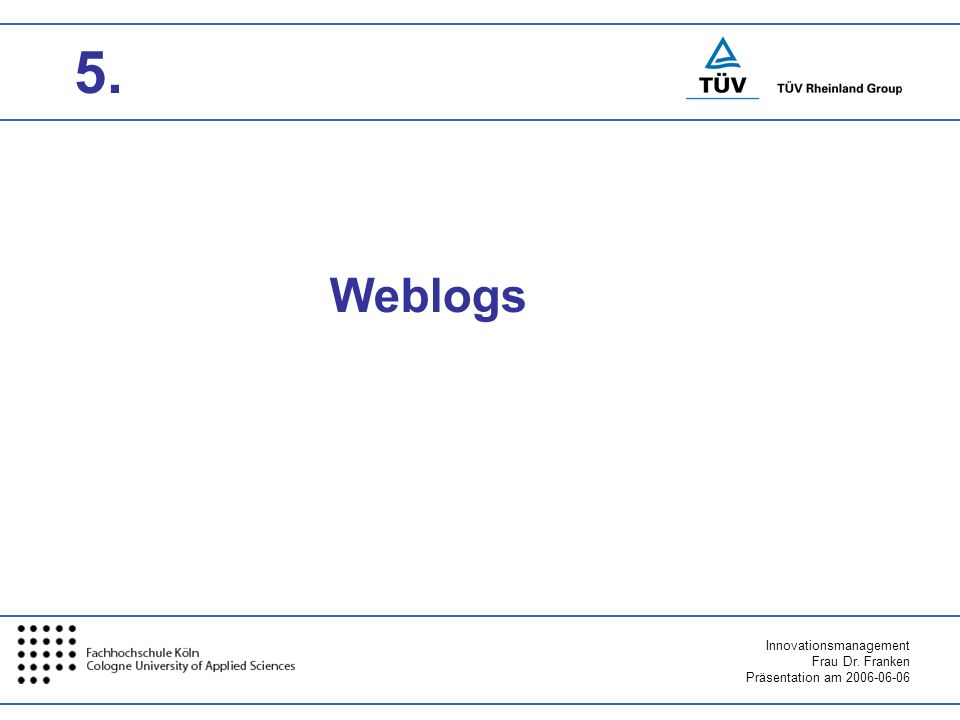 Innovationsmanagement Frau Dr. Franken Präsentation am 2006-06-06 Weblogs 5.