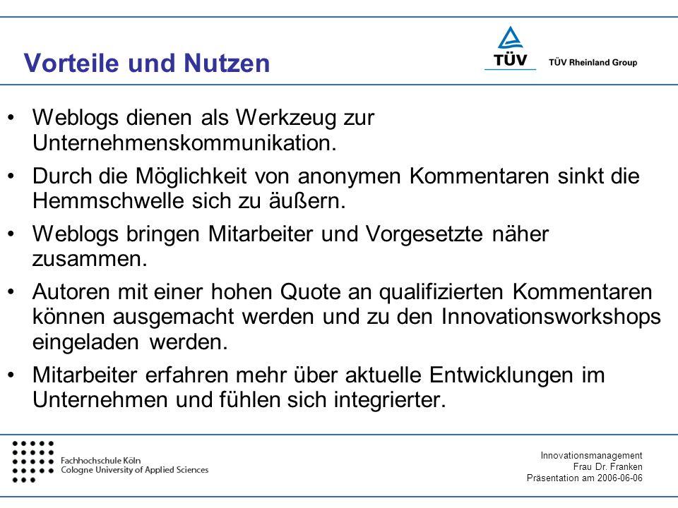 Innovationsmanagement Frau Dr. Franken Präsentation am 2006-06-06 Vorteile und Nutzen Weblogs dienen als Werkzeug zur Unternehmenskommunikation. Durch