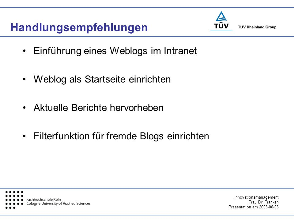 Innovationsmanagement Frau Dr. Franken Präsentation am 2006-06-06 Handlungsempfehlungen Einführung eines Weblogs im Intranet Weblog als Startseite ein