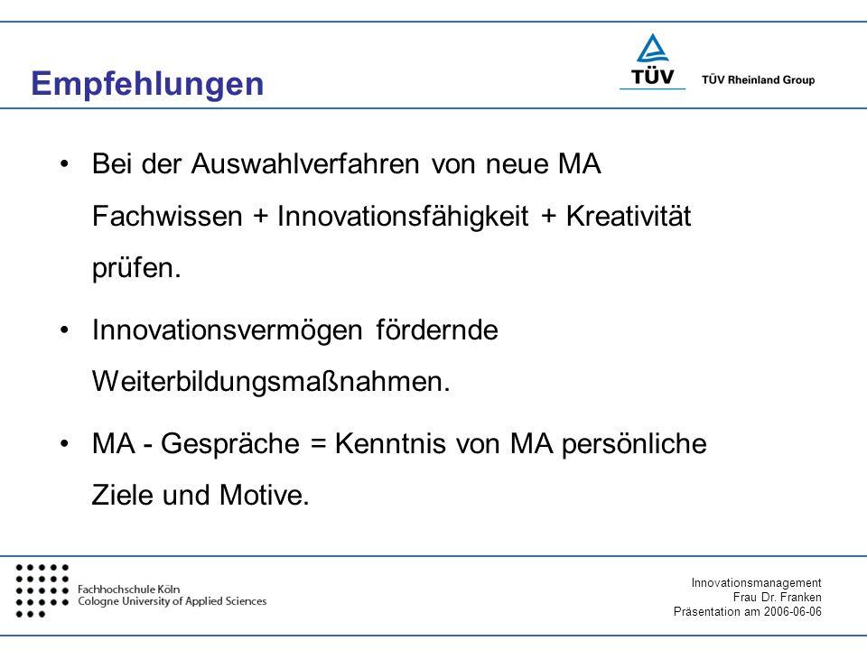 Innovationsmanagement Frau Dr. Franken Präsentation am 2006-06-06 Empfehlungen Bei der Auswahlverfahren von neue MA Fachwissen + Innovationsfähigkeit