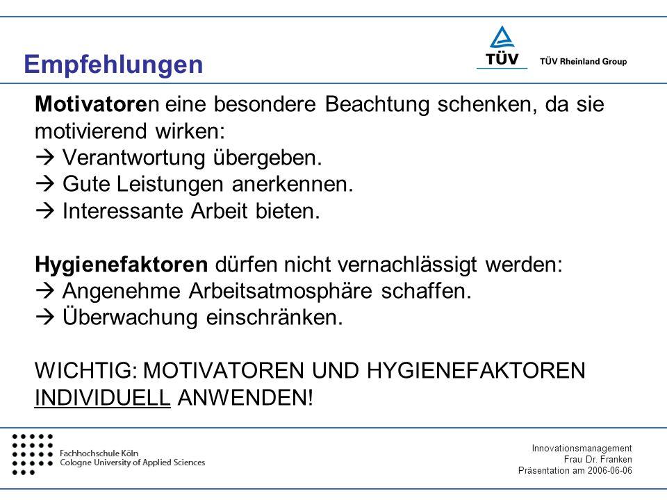 Innovationsmanagement Frau Dr. Franken Präsentation am 2006-06-06 Motivatoren eine besondere Beachtung schenken, da sie motivierend wirken: Verantwort