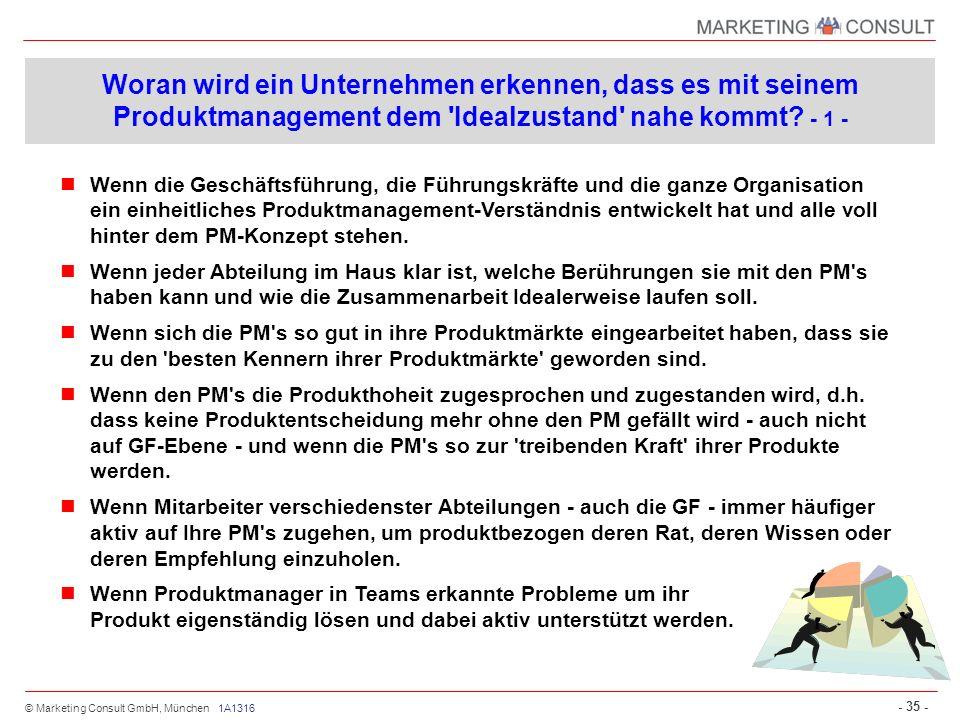© Marketing Consult GmbH, München - 35 - 1A1316 Woran wird ein Unternehmen erkennen, dass es mit seinem Produktmanagement dem 'Idealzustand' nahe komm