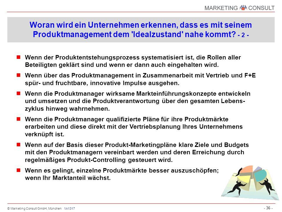 © Marketing Consult GmbH, München - 36 - 1A1317 Woran wird ein Unternehmen erkennen, dass es mit seinem Produktmanagement dem 'Idealzustand' nahe komm