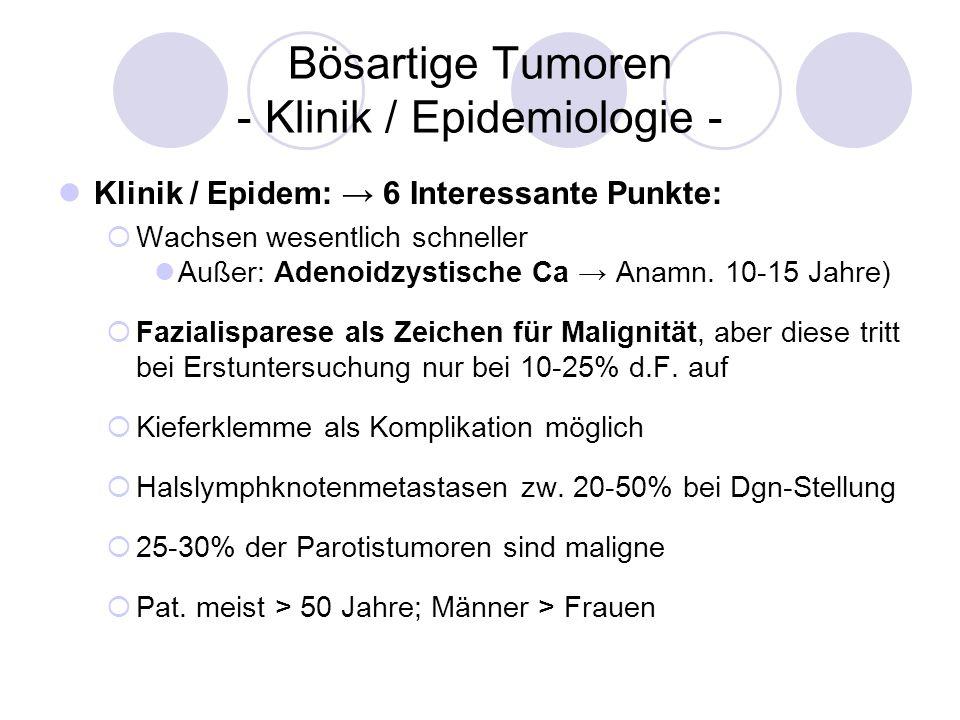 Bösartige Tumoren - Klinik / Epidemiologie - Klinik / Epidem: 6 Interessante Punkte: Wachsen wesentlich schneller Außer: Adenoidzystische Ca Anamn. 10