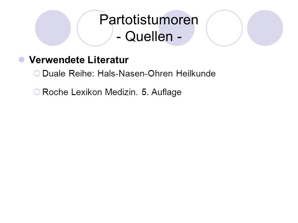 Partotistumoren - Quellen - Verwendete Literatur Duale Reihe: Hals-Nasen-Ohren Heilkunde Roche Lexikon Medizin. 5. Auflage