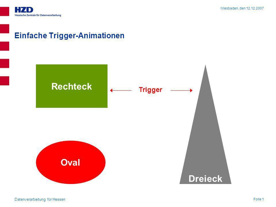 Einfache Trigger-Animationen Rechteck Oval Dreieck Trigger Wiesbaden, den 12.12.2007 Folie 1 Datenverarbeitung für Hessen