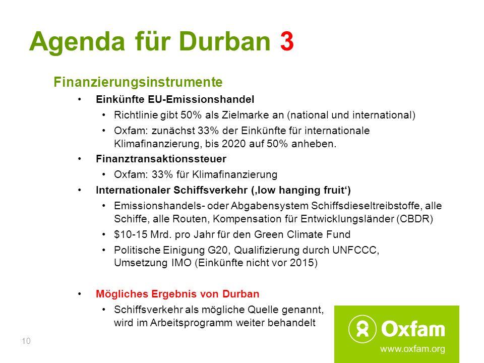 10 Agenda für Durban 3 Finanzierungsinstrumente Einkünfte EU-Emissionshandel Richtlinie gibt 50% als Zielmarke an (national und international) Oxfam: