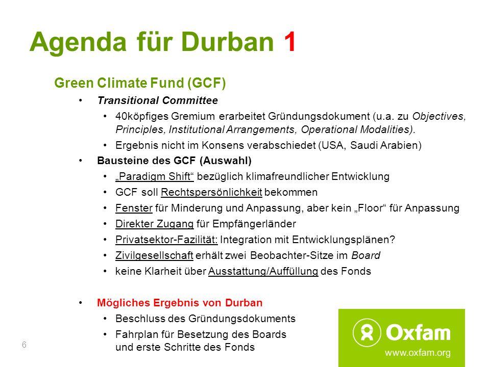 6 Agenda für Durban 1 Green Climate Fund (GCF) Transitional Committee 40köpfiges Gremium erarbeitet Gründungsdokument (u.a. zu Objectives, Principles,