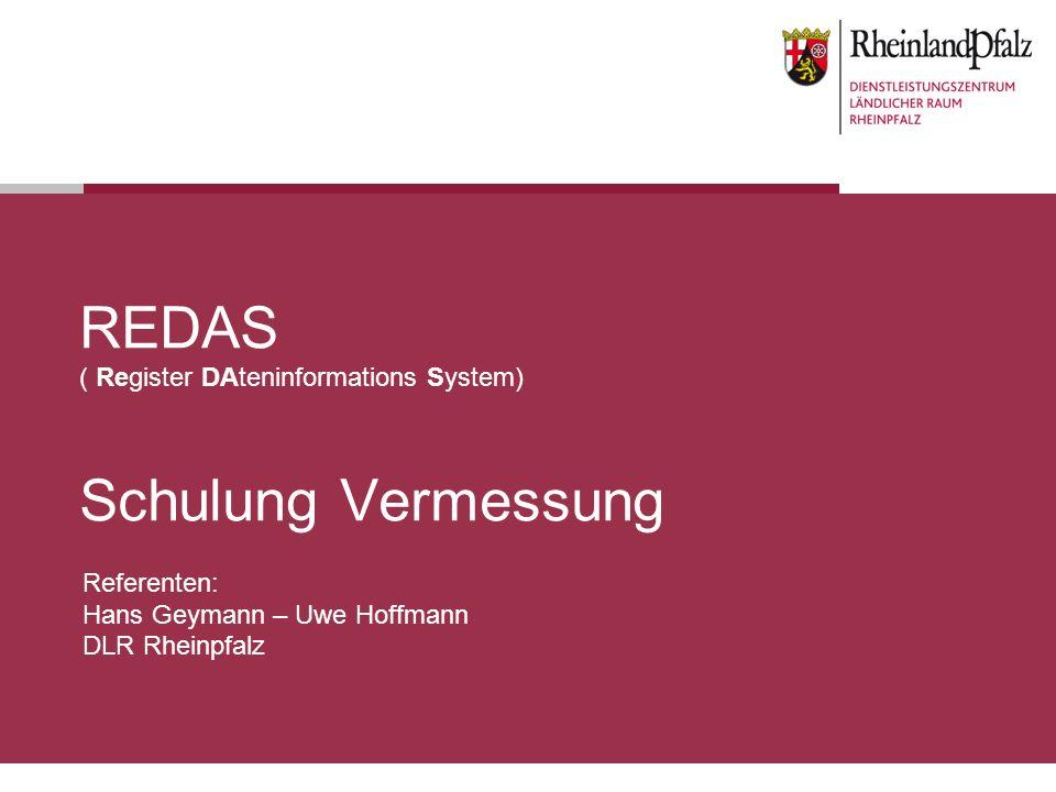 REDAS ( Register DAteninformations System) Schulung Vermessung Referenten: Hans Geymann – Uwe Hoffmann DLR Rheinpfalz