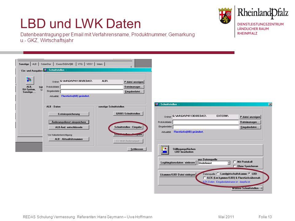 Folie 13Mai 2011REDAS Schulung Vermessung Referenten: Hans Geymann – Uwe Hoffmann LBD und LWK Daten Datenbeantragung per Email mit Verfahrensname, Pro