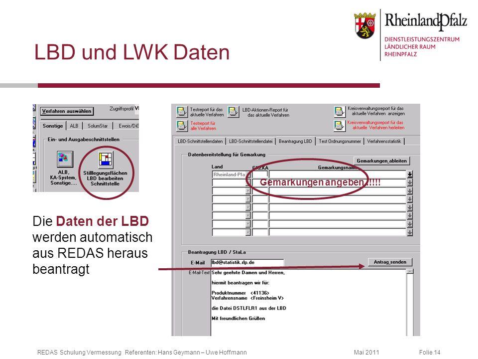 Folie 14Mai 2011REDAS Schulung Vermessung Referenten: Hans Geymann – Uwe Hoffmann LBD und LWK Daten Die Daten der LBD werden automatisch aus REDAS her