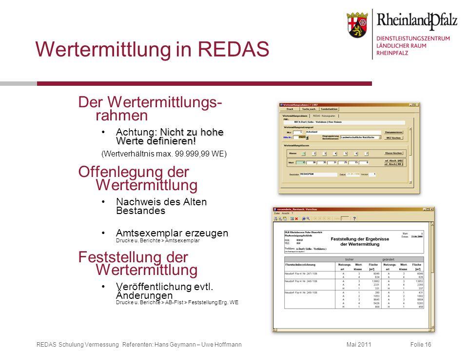Folie 16Mai 2011REDAS Schulung Vermessung Referenten: Hans Geymann – Uwe Hoffmann Wertermittlung in REDAS Der Wertermittlungs- rahmen Nicht zu hohe We