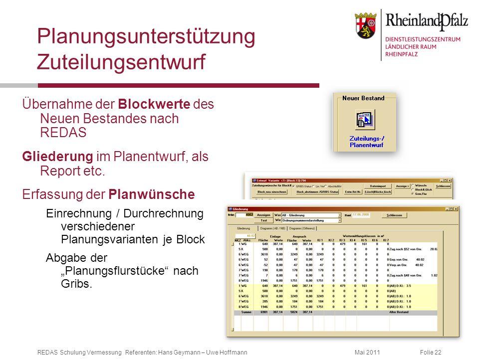 Folie 22Mai 2011REDAS Schulung Vermessung Referenten: Hans Geymann – Uwe Hoffmann Planungsunterstützung Zuteilungsentwurf Übernahme der Blockwerte des