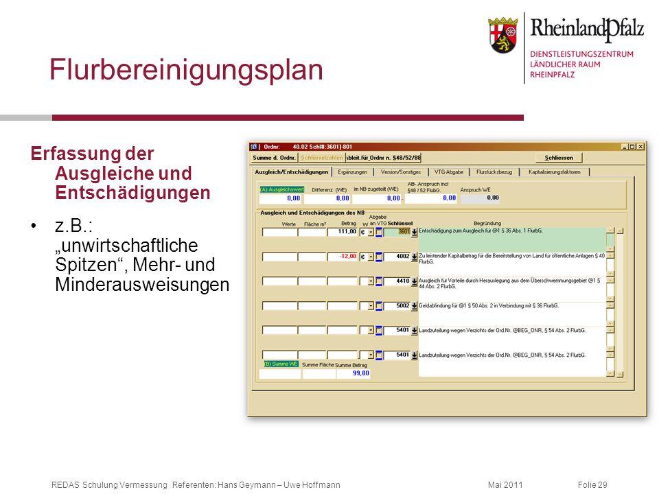 Folie 29Mai 2011REDAS Schulung Vermessung Referenten: Hans Geymann – Uwe Hoffmann Flurbereinigungsplan Erfassung der Ausgleiche und Entschädigungen z.