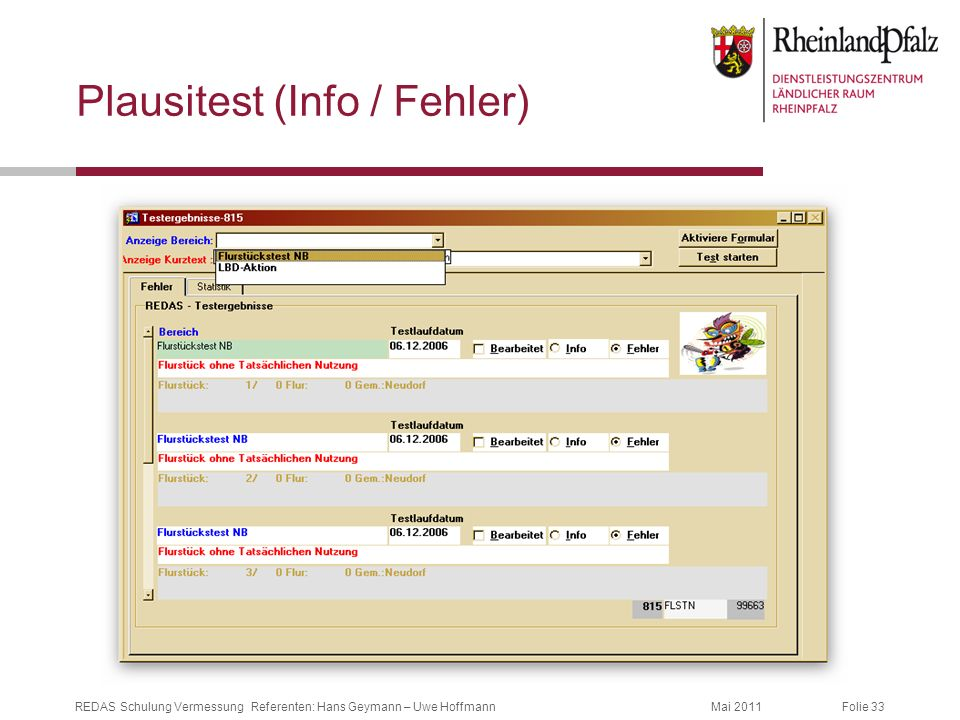Folie 33Mai 2011REDAS Schulung Vermessung Referenten: Hans Geymann – Uwe Hoffmann Plausitest (Info / Fehler)