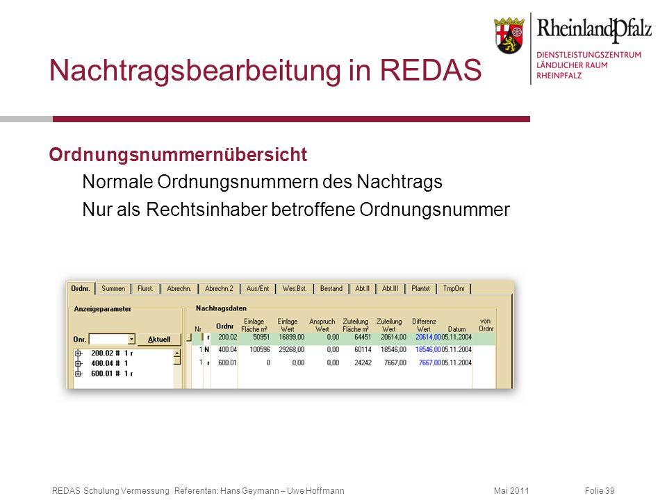 Folie 39Mai 2011REDAS Schulung Vermessung Referenten: Hans Geymann – Uwe Hoffmann Nachtragsbearbeitung in REDAS Ordnungsnummernübersicht Normale Ordnu