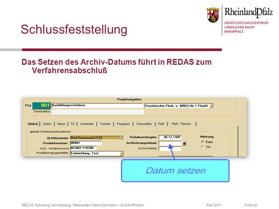 Folie 42Mai 2011REDAS Schulung Vermessung Referenten: Hans Geymann – Uwe Hoffmann Schlussfeststellung Das Setzen des Archiv-Datums führt in REDAS zum