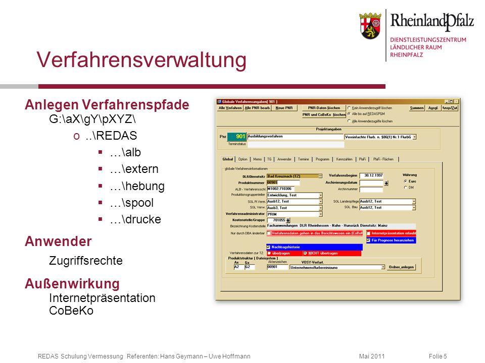 Folie 5Mai 2011REDAS Schulung Vermessung Referenten: Hans Geymann – Uwe Hoffmann Verfahrensverwaltung Anlegen Verfahrenspfade G:\aX\gY\pXYZ\ o..\REDAS