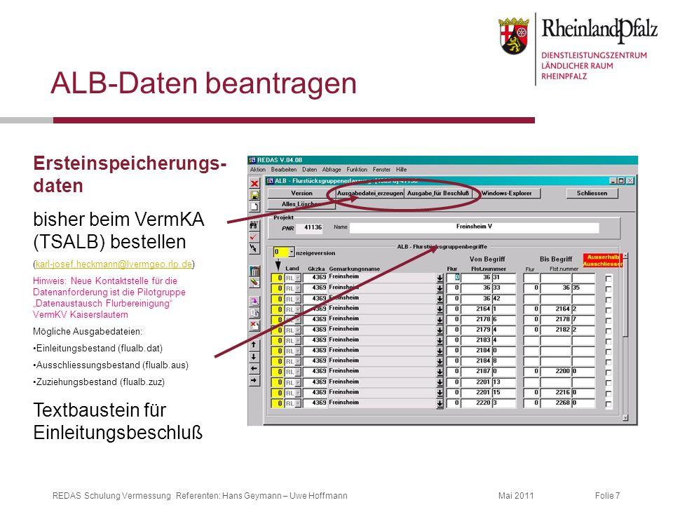 Folie 7Mai 2011REDAS Schulung Vermessung Referenten: Hans Geymann – Uwe Hoffmann ALB-Daten beantragen Ersteinspeicherungs- daten bisher beim VermKA (T