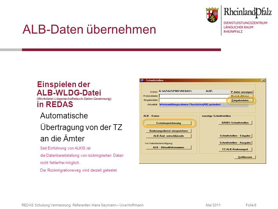Folie 8Mai 2011REDAS Schulung Vermessung Referenten: Hans Geymann – Uwe Hoffmann ALB-Daten übernehmen Einspielen der ALB-WLDG-Datei (Workdatei-Liegens