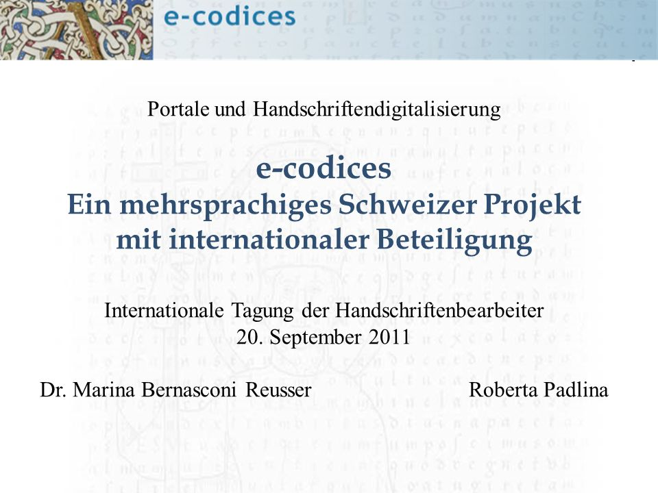 Portale und Handschriftendigitalisierung e-codices Ein mehrsprachiges Schweizer Projekt mit internationaler Beteiligung Internationale Tagung der Hand