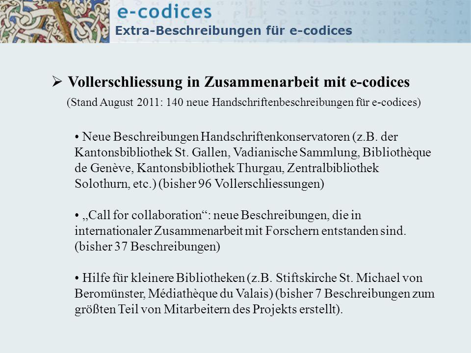 Extra-Beschreibungen für e-codices Vollerschliessung in Zusammenarbeit mit e-codices (Stand August 2011: 140 neue Handschriftenbeschreibungen für e-co