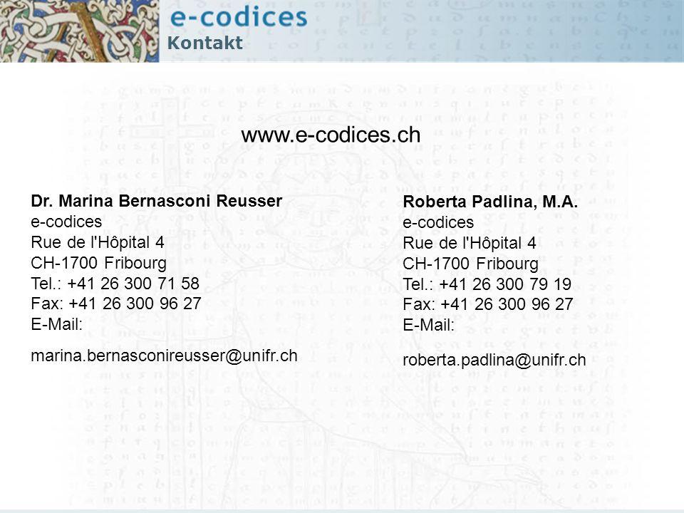 Kontakt www.e-codices.ch Dr. Marina Bernasconi Reusser e-codices Rue de l'Hôpital 4 CH-1700 Fribourg Tel.: +41 26 300 71 58 Fax: +41 26 300 96 27 E-Ma