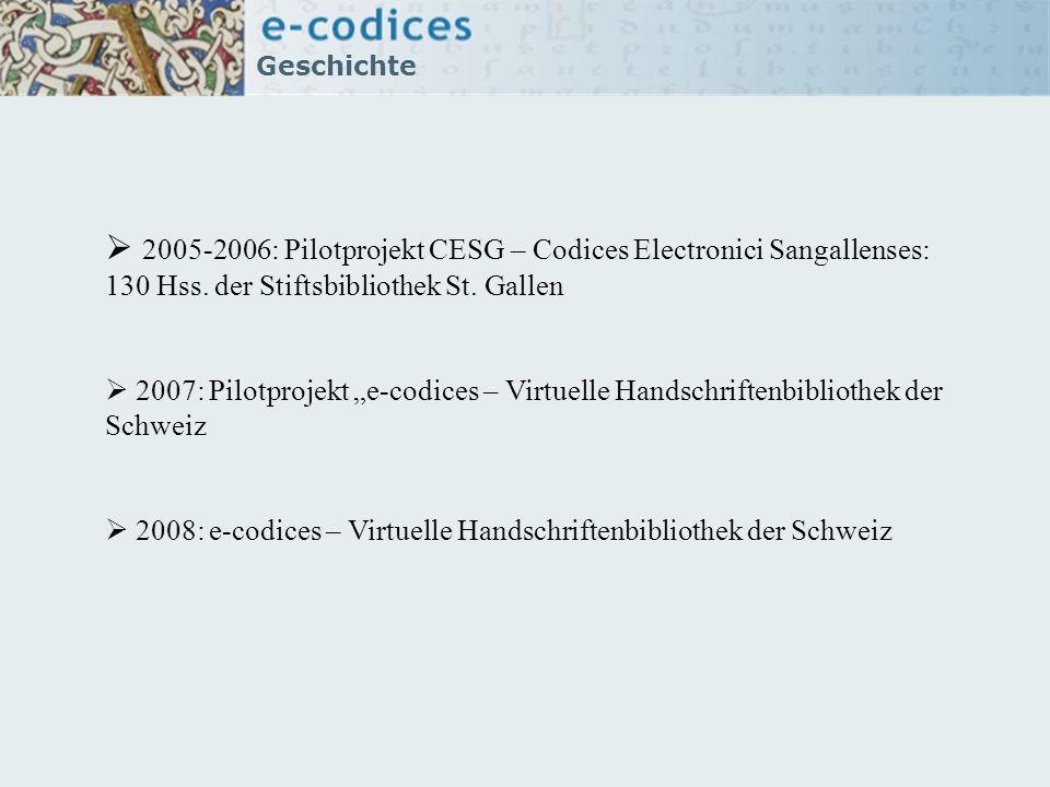 2005-2006: Pilotprojekt CESG – Codices Electronici Sangallenses: 130 Hss. der Stiftsbibliothek St. Gallen 2007: Pilotprojekt e-codices – Virtuelle Han