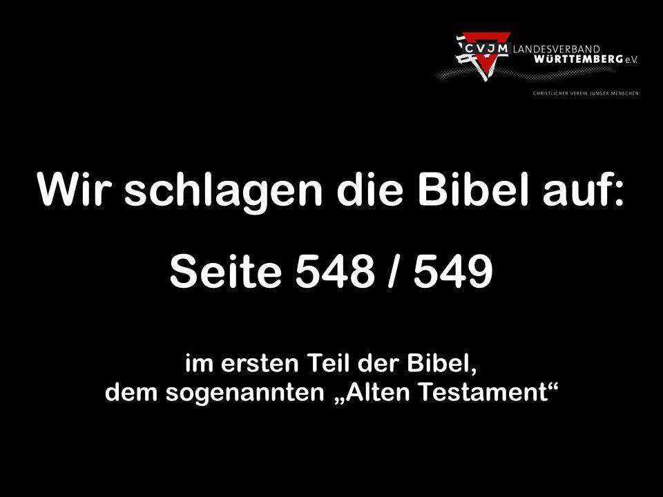 Wir schlagen die Bibel auf: Seite 548 / 549 im ersten Teil der Bibel, dem sogenannten Alten Testament
