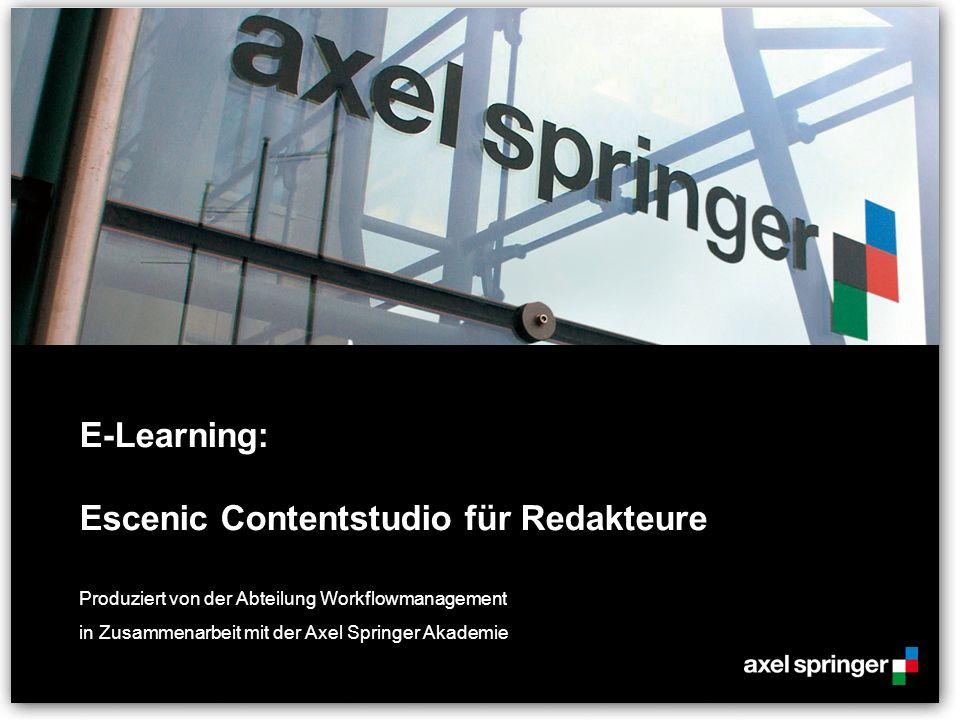 E-Learning: Escenic Contentstudio für Redakteure Produziert von der Abteilung Workflowmanagement in Zusammenarbeit mit der Axel Springer Akademie