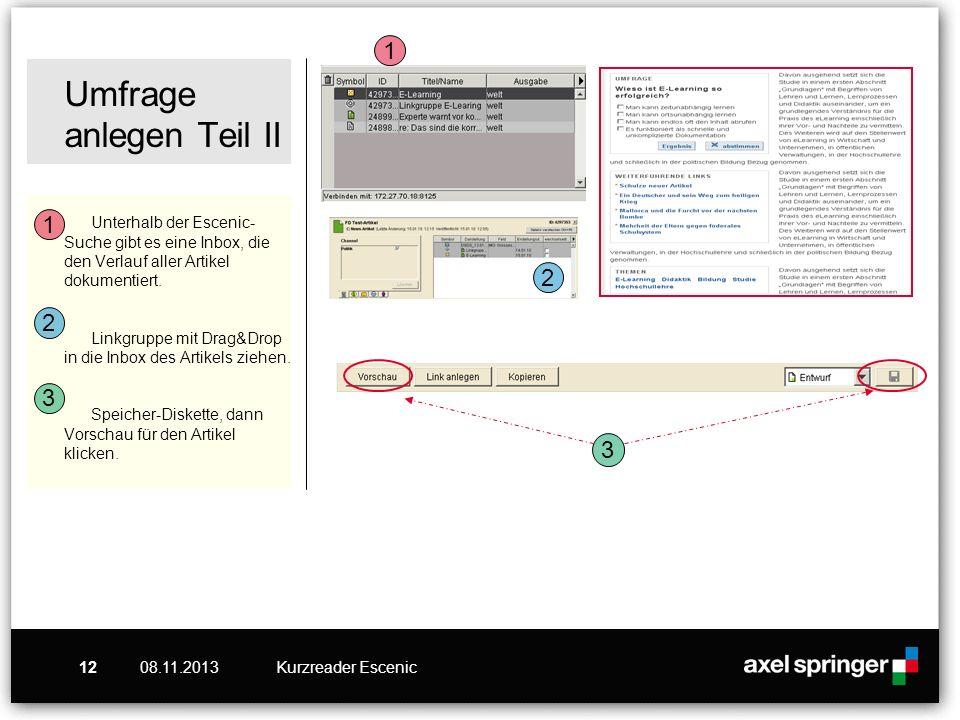 08.11.2013Kurzreader Escenic12 Umfrage anlegen Teil II Unterhalb der Escenic- Suche gibt es eine Inbox, die den Verlauf aller Artikel dokumentiert.