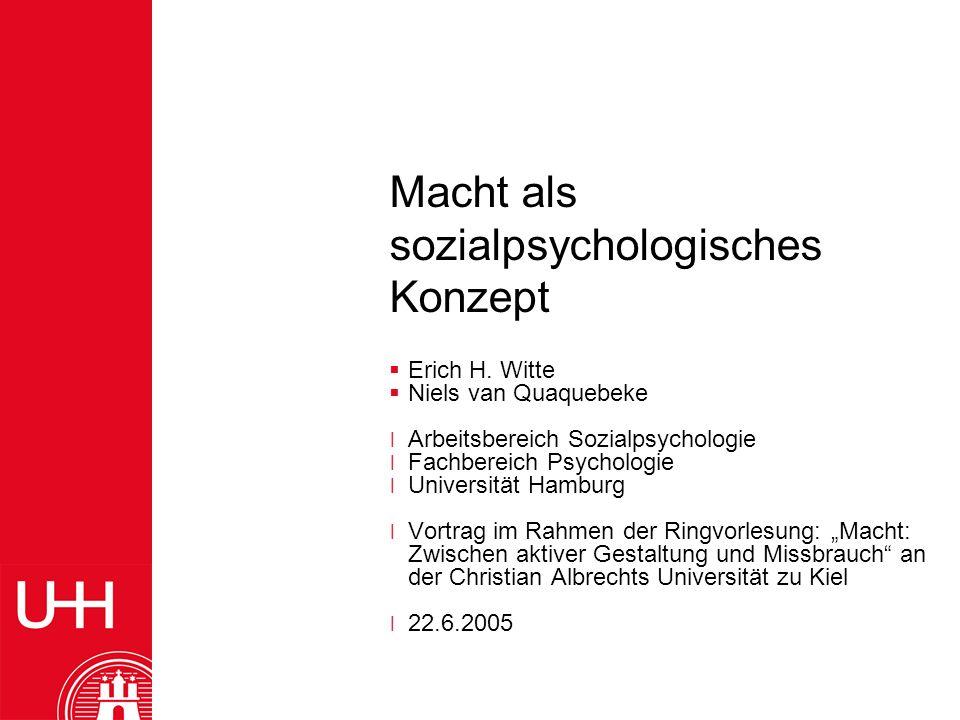 Macht als sozialpsychologisches Konzept Erich H. Witte Niels van Quaquebeke ׀Arbeitsbereich Sozialpsychologie ׀Fachbereich Psychologie ׀Universität Ha