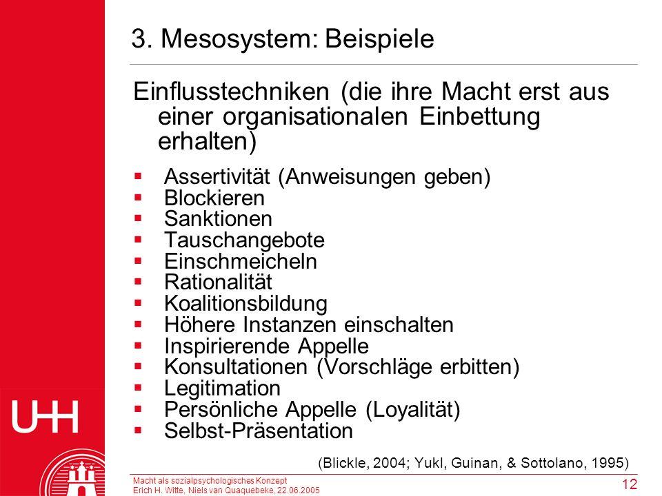 Macht als sozialpsychologisches Konzept Erich H. Witte, Niels van Quaquebeke, 22.06.2005 12 3. Mesosystem: Beispiele Einflusstechniken (die ihre Macht