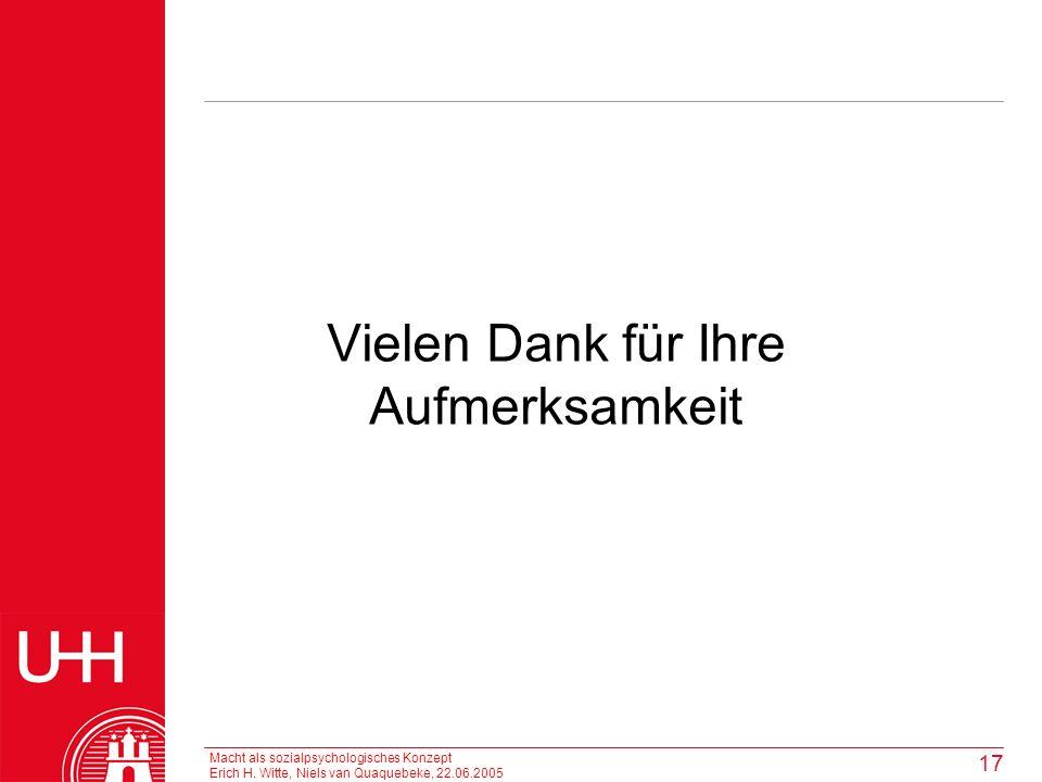Macht als sozialpsychologisches Konzept Erich H. Witte, Niels van Quaquebeke, 22.06.2005 17 Vielen Dank für Ihre Aufmerksamkeit