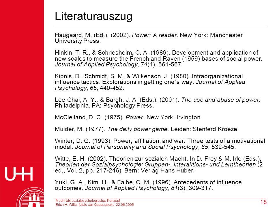 Macht als sozialpsychologisches Konzept Erich H. Witte, Niels van Quaquebeke, 22.06.2005 18 Literaturauszug Haugaard, M. (Ed.). (2002). Power: A reade